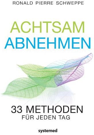 Achtsam abnehmen: 33 Methoden für jeden Tag