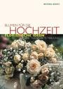 Blumen Für Die Hochzeit; Floristische Ideen Für Eine Traumhafte Trauung