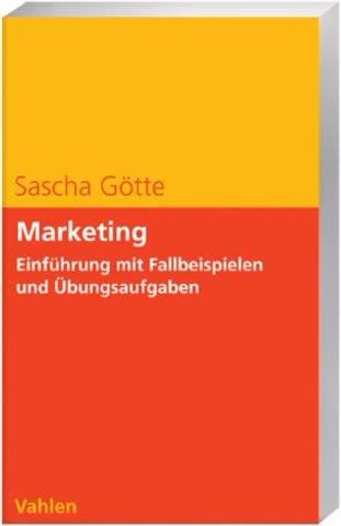 Marketing. Einführung mit Fallbeispielen und Übungsaufgaben
