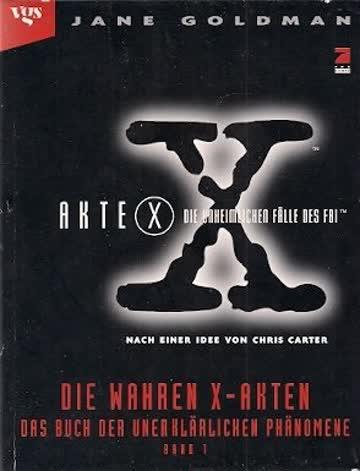 Akte X. Das Buch der unerklärlichen Phänomene 1. Die wahren X- Akten. Die unheimlichen Fälle des FBI