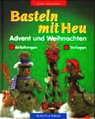 Basteln mit Heu. Advent und Weihnachten. Anleitungen, Vorlagen