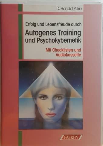 Erfolg und Lebensfreude durch Autogenes Training und Psychokybernetik
