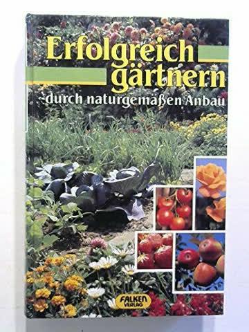 Erfolgreich gärtnern durch naturgemäßen Anbau.
