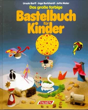 Das große farbige Bastelbuch für Kinder.