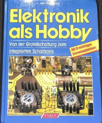 Elektronik als Hobby. Von der Grundschaltung zum integrierten Schaltkreis.
