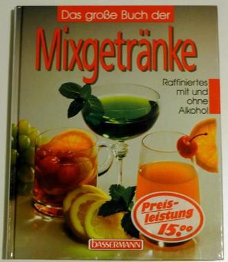 Das große Buch der Mixgetränke. Raffiniertes mit und ohne Alkohol