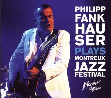 Philipp Fankhauser - Plays Montreux Jazz Festival