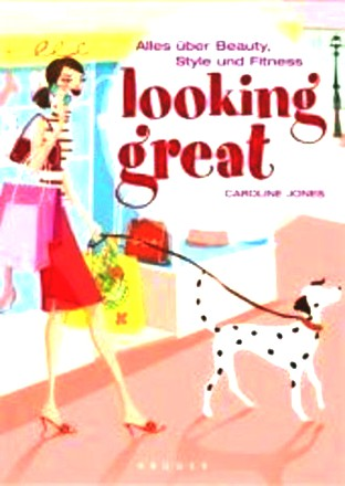 Looking Great; Alles Über Beauty, Style Und Fitness
