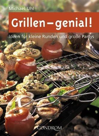 Grillen - genial!: Ideen für kleine Runden und große Partys
