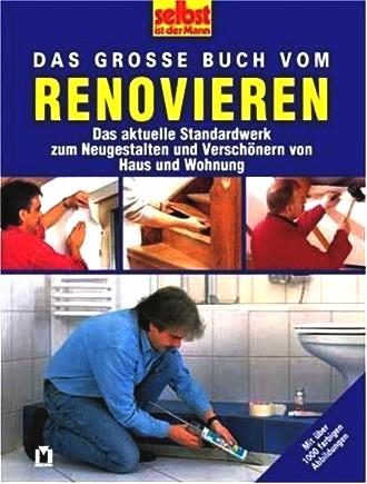 Das Grosse Buch Vom Renovieren; Das Aktuelle Standardwerk Zum Neugestalten Und Verschönern Von Haus