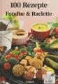 Fondue und Raclette. Hundert Rezepte