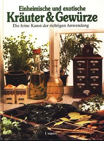 Einheimische und exotische Kräuter & Gewürze. Die feine Kunst der richtigen Anwendung