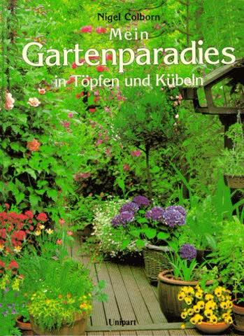 Gartenparadies in Töpfen und Kübeln. Tips und Gestaltungsvorschläge für das ganze Jahr