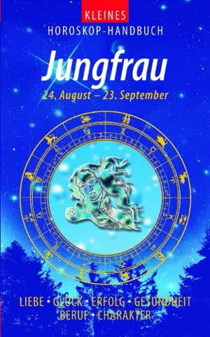 Kleines Horoskop-Handbuch. Jungfrau 24.8. bis 23.9. Liebe, Glück, Erfolg, Gesundheit, Beruf, Charakter
