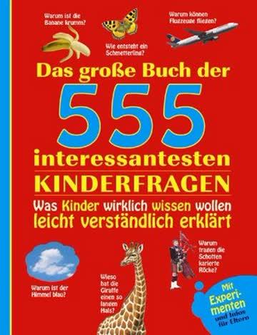 Das Grosse Buch Der 555 Interessantesten Kinderfragen; Was Kinder Wirklich Wissen Wollen Leicht Vers