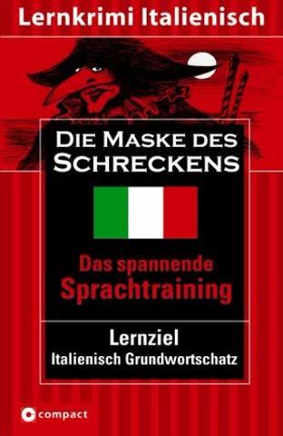 Die Maske des Schreckens. Compact Lernkrimi. Lernziel Italienisch Aufbauwortschatz - Niveau B2. Das spannende Sprachtraining