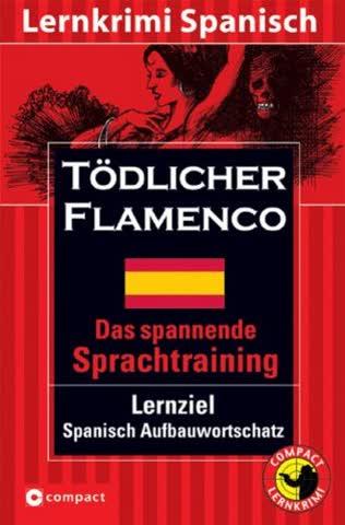 Tödlicher Flamenco. Compact Lernkrimi. Das spannende Sprachtraining. Lernziel Spanisch Aufbauwortschatz. Niveau B2 für Fortgeschrittene