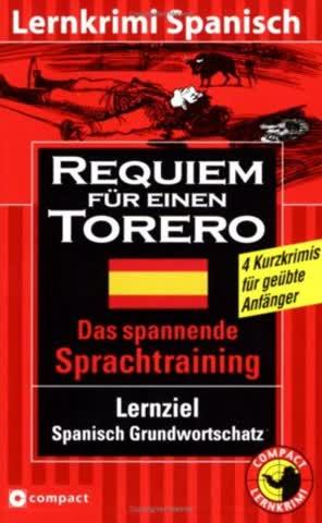 Requiem für einen Torero. Compact Lernkrimi. Lernziel Spanisch Grundwortschatz.  Niveaustufe A2: Lernziel Spanisch Grundwortschatz. Für mittleres Sprachniveau
