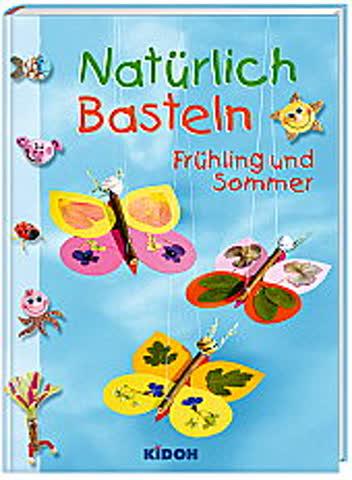 Natürlich Basteln - Frühling und Sommer (Hardcover)