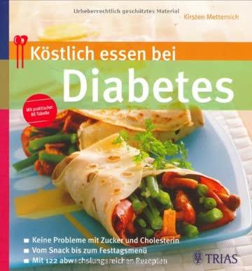 Köstlich essen bei Diabetes: Keine Probleme mit Zucker und Cholesterin. Vom Snack bis zum Festtagsmenü. Mit 122 abwechslungsreichen Rezepten
