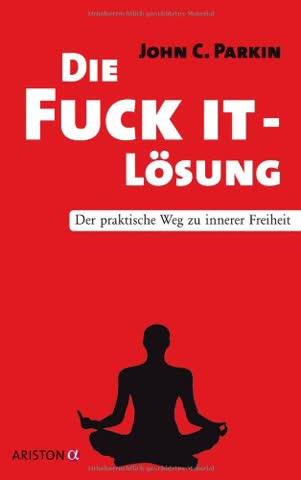 Die Fuck It - Lösung: Der praktische Weg zu innerer Freiheit