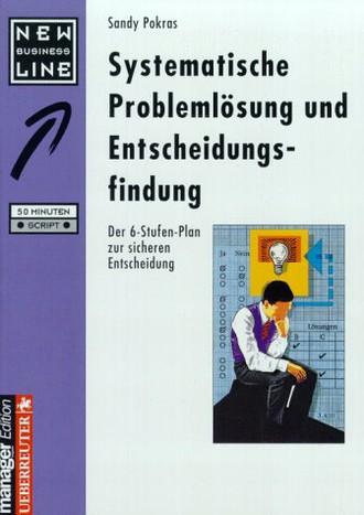 Systematische Problemlösung und Entscheidungsfindung / Der 6-Stufen-Plan zur sicheren Entscheidung