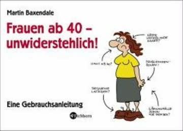 Frauen Ab 40 - Unwiderstehlich!; Eine Gebrauchsanleitung
