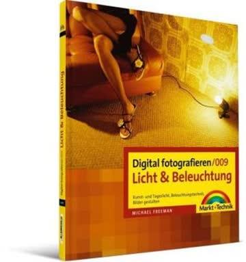 Digital fotografieren 009/ Licht und Beleuchtung: Kunst- und Tageslicht, Beleuchtungstechnik, Bilder gestalten