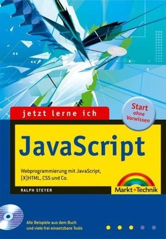 Jetzt lerne ich Javascript. Webprogrammierung mit JavaScript, (X)HTML, CSS und Co.