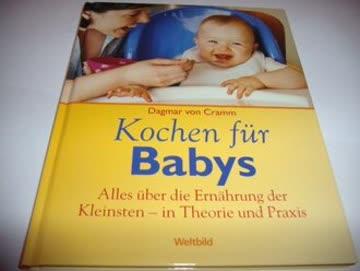 Kochen für Babys. Alles über die Ernährung der Kleinsten – in Theorie und Praxis