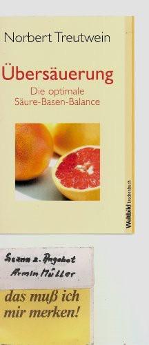 Übersäuerung - Krank ohne Grund (Das Programm für eine optimale Säure-Basen-Balance)