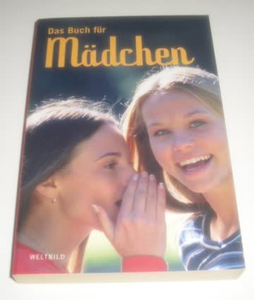 Das Buch für Mädchen, Alles was ich wissen will über Erwachsenwerden, Liebe und Sexualität