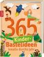 365 Kinder-Bastelideen: kreativ durchs Jahr