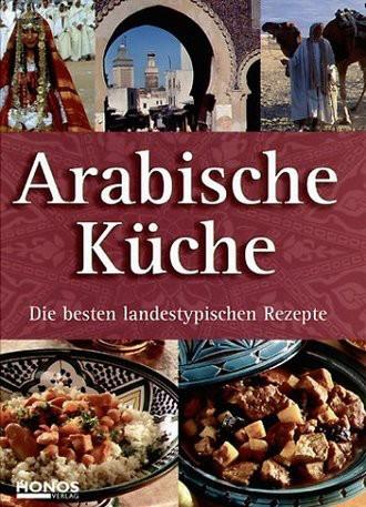 Arabische Küche - Orientalische Rezepte. Hochwertiges Kochbuch mit einfachen Step-by-Step Anleitungen.
