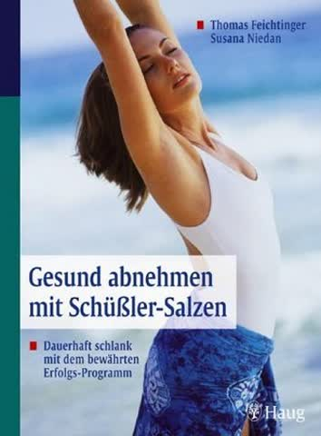 Gesund abnehmen mit Schüssler-Salzen: Dauerhaft schlank mit dem bewährten Erfolgs-Programm