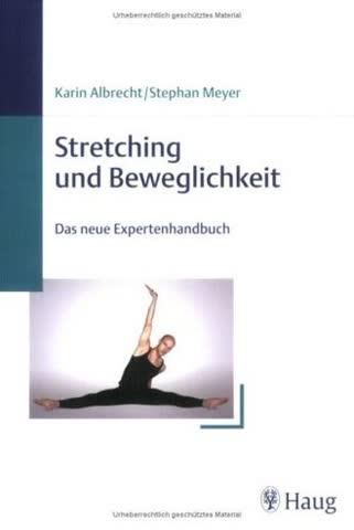 Stretching und Beweglichkeit: Das neue Expertenhandbuch. Mit 120 Übungen