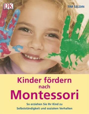 Kinder Fördern Nach Montessori; So Erziehen Sie Ihr Kind Zu Selbstständigkeit Und Sozialem Verhalten