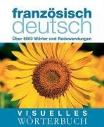 Visuelles Wörterbuch Französisch - Deutsch; Über 6000 Wörter Und Redewendungen