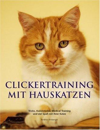 Clickertraining Mit Hauskatzen; Tricks, Kunststücke, Medical Training Und Viel Spass Mit Ihrer Katze