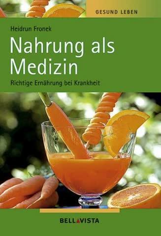 Gesund leben. Nahrung als Medizin. Richtige Ernährung bei Krankheit