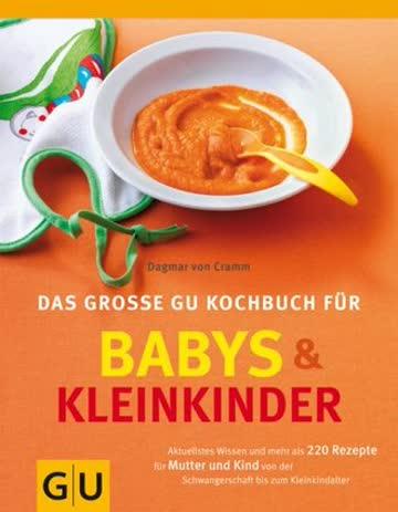 Das Grosse Gu Kochbuch Für Babys Und Kleinkinder; Aktuellstes Wissen Und Mehr Als 220 Rezepte Für Mu