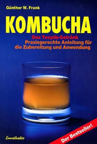 Kombucha. Das Teepilz - Getränk: Praxisgerechte Anleitung für die Zubereitung und Anwendung