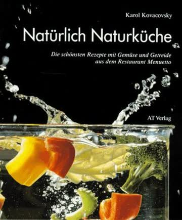 Natürlich Naturküche. Die schönsten Rezepte mit Gemüse und Getreide aus dem Menuetto
