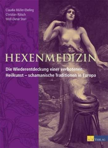 Hexenmedizin; Die Wiederentdeckung Einer Verbotenen Heilkunst - Schamanische Tradition In Europa