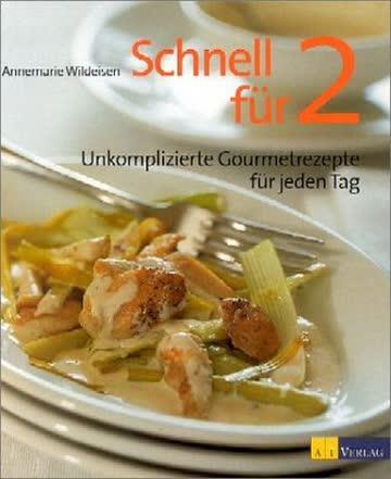 Schnell Für 2; Unkomplizierte Gourmetrezepte Für Jeden Tag