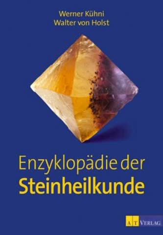 Enzyklopädie der Steinheilkunde: Das neue umfassende Standartwerk zur Steinheilkunde