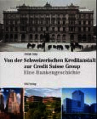 Von der Schweizerischen Kreditanstalt zur Credit Suisse Group. Eine Bankgeschichte