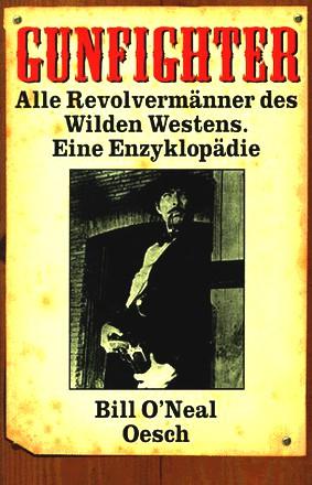 Gunfighter - Alle Revolvermaenner des Wilden Westens - Eine Enzyklopaedie