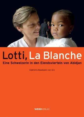 Lotti, La Blanche; Eine Schweizerin In Den Elendsvierteln Von Abidjan
