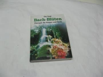 Bach - Blüten. Therapie für Körper und Seele